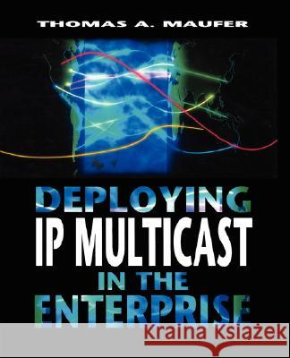 Deploying IP Multicast in the Enterprise Thomas Maufer 9780138976873
