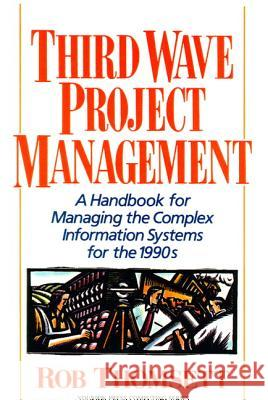 Third Wave Project Management: A Handbook for Managing the Complex Information System for the 1990's Rob Thomsett 9780139152993