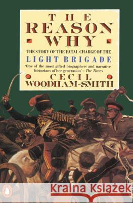 The Reason Why: The Story of the Fatal Charge of the Light Brigade C. Woodham Smith Cecil Woodham-Smith 9780140012781