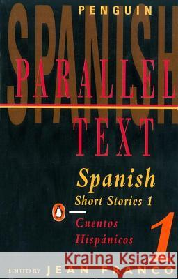 Spanish Short Stories 1. Vol.1 : Parallel Text Various                                  Jean Franco 9780140025002 Penguin Books