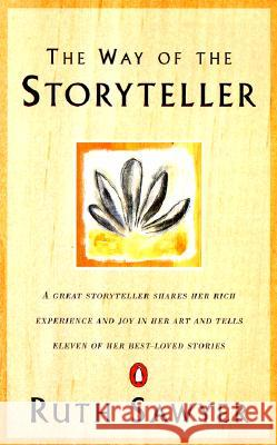 The Way of the Storyteller: A Great Storyteller Shares Her Rich Experience and Joy in Her Art and Tells Eleven of Her Best-Loved Stories Ruth Sawyer 9780140044362