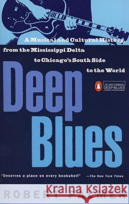 Deep Blues: A Musical and Cultural History of the Mississippi Delta Robert Palmer 9780140062236 Penguin Books