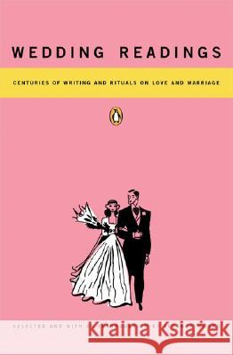 Wedding Readings: Centuries of Writing and Rituals on Love and Marriage Eleanor Munro Various                                  Eleanor Munro 9780140088793
