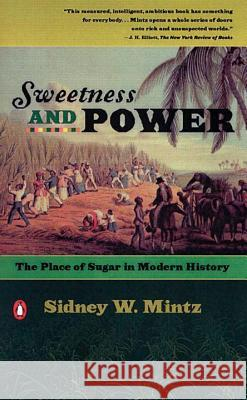 Sweetness and Power: The Place of Sugar in Modern History Sidney W. Mintz 9780140092332