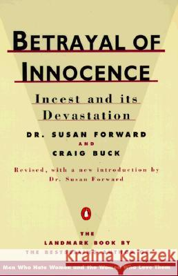 Betrayal of Innocence: Incest and Its Devastation Susan Forward Craig Buck 9780140110029