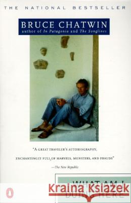 What Am I Doing Here? Bruce Chatwin 9780140115772