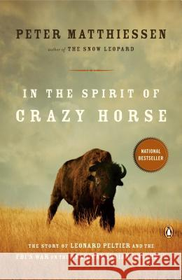 In the Spirit of Crazy Horse: The Story of Leonard Peltier and the Fbi's War on the American Indian Movement Peter Matthiessen Matthiessen 9780140144567