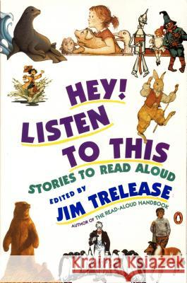 Hey! Listen to This: Stories to Read Aloud Jim Trelease 9780140146530