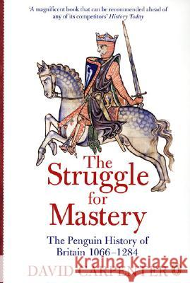 The Penguin History of Britain: The Struggle for Mastery : Britain 1066-1284 David Carpenter 9780140148244