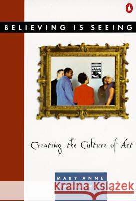 Believing Is Seeing: Creating the Culture of Art Mary Anne Staniszewski 9780140168242