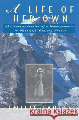A Life of Her Own: The Transformation of a Countrywoman in 20th-Century France Emilie Carles Robert Destanque Avriel H. Goldberger 9780140169652