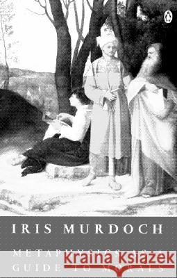 Metaphysics as a Guide to Morals Iris Murdoch 9780140172324