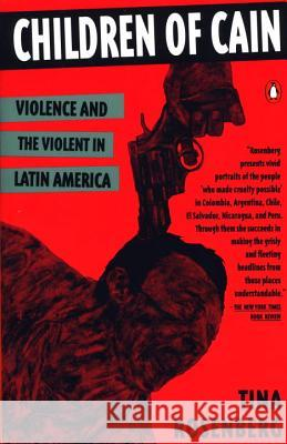 Children of Cain: Violence and the Violent in Latin America Tina Rosenberg 9780140172546