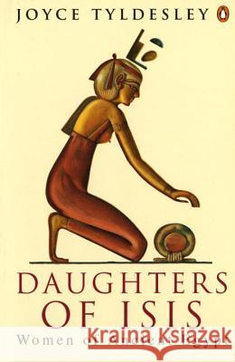 Daughters of Isis : Women of Ancient Egypt Joyce A. Tyldesley 9780140175967
