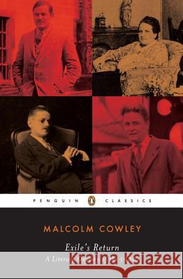 Exile's Return: A Literary Odyssey of the 1920s Malcolm Cowley Donald W. Faulkner Donald W. Faulkner 9780140187762