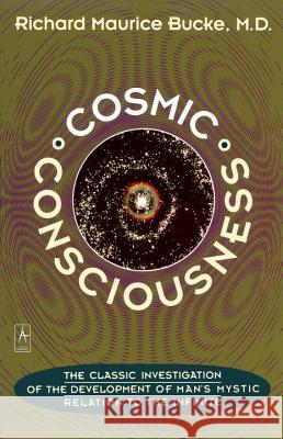 Cosmic Consciousness: A Study in the Evolution of the Human Mind Richard Maurice Bucke George Moreby Acklom 9780140193374