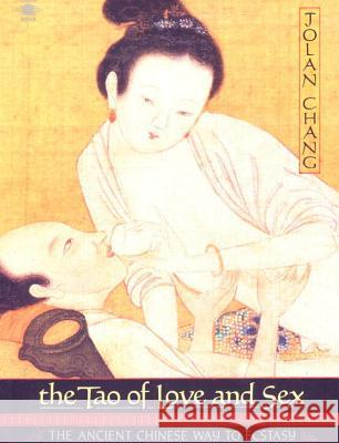 The Tao of Love and Sex: The Ancient Chinese Way to Ecstasy Jolan Chang Jolan Chung 9780140193381