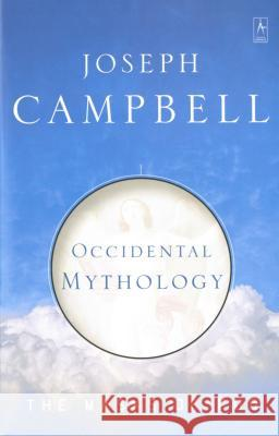Occidental Mythology: The Masks of God, Volume III Joseph Campbell 9780140194418