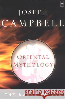 Oriental Mythology: The Masks of God, Volume II Joseph Campbell 9780140194425