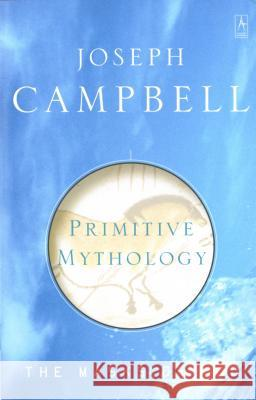 Primitive Mythology: The Masks of God, Volume I Joseph Campbell 9780140194432