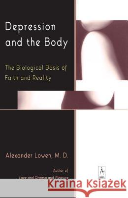 Depression and the Body: The Biological Basis of Faith and Reality Alexander Lowen 9780140194654