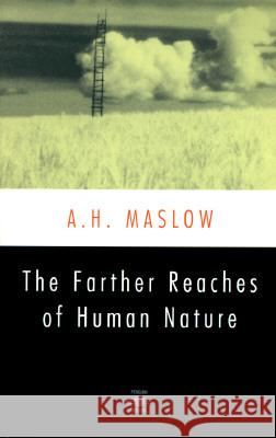 The Farther Reaches of Human Nature Abraham Harold Maslow Henry Geiger Bretha G. Maslow 9780140194708