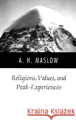 Religions, Values, and Peak-Experiences Abraham Harold Maslow 9780140194876