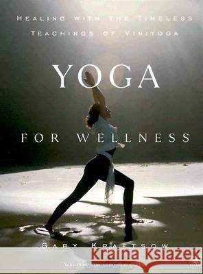 Yoga for Wellness: Healing with the Timeless Teachings of Viniyoga Gary Kraftsow 9780140195699