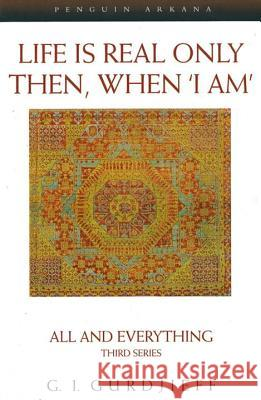 Life Is Real Only Then, When 'i Am': All and Everything, Third Series G. I. Gurdjieff 9780140195859