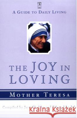 The Joy in Loving: A Guide to Daily Living with Mother Teresa Mother Teresa of Calcutta                Jaya Chaliha Edward L 9780140196078