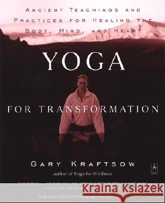 Yoga for Transformation: Ancient Teachings and Practices for Healing the Body, Mind, and Heart Gary Kraftsow 9780140196290