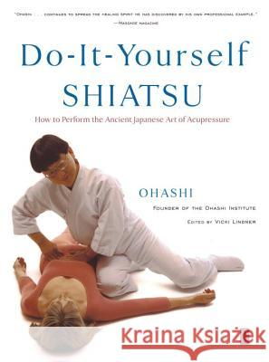 Do-It-Yourself Shiatsu: How to Perform the Ancient Japanese Art of Acupressure Ohashi                                   Vicki Lindner 9780140196320