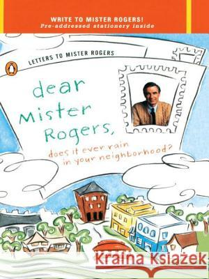 Dear Mr. Rogers, Does It Ever Rain in Your Neighborhood?: Letters to Mr. Rogers Fred Rogers 9780140235159 Penguin Books
