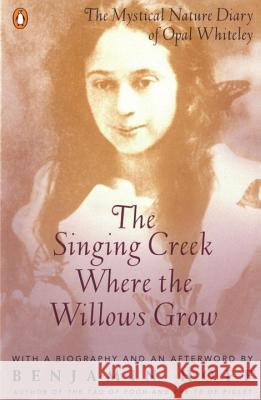 The Singing Creek Where the Willows Grow: The Mystical Nature Diary of Opal Whiteley Benjamim Hoff Opal Whitely Kathrine Beck 9780140237207