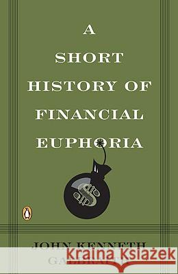 A Short History of Financial Euphoria John Kenneth Galbraith 9780140238563