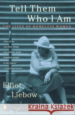 Tell Them Who I Am: The Lives of Homeless Women Elliot Liebow 9780140241372