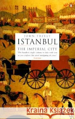 Istanbul: The Imperial City John Freely 9780140244618