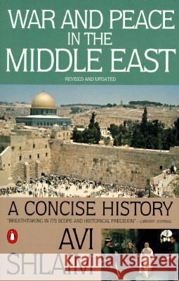 War and Peace in the Middle East: A Concise History, Revised and Updated AVI Shlaim 9780140245646