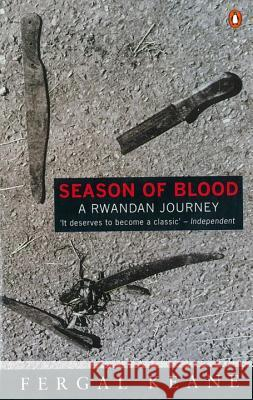 Season of Blood: A Rwandan Journey Fergal Keane 9780140247602