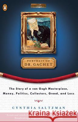 The Portrait of Dr. Gachet: Story Van Gogh's Last Portrait Modernism Money Polits Collectors Dealers Taste G Cynthia Saltzman 9780140254877