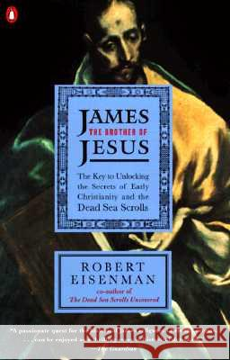 James the Brother of Jesus: The Key to Unlocking the Secrets of Early Christianity and the Dead Sea Scrolls Robert Eisenman 9780140257731