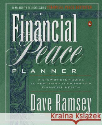 The Financial Peace Planner: A Step-By-Step Guide to Restoring Your Family's Financial Health Dave Ramsey 9780140264685