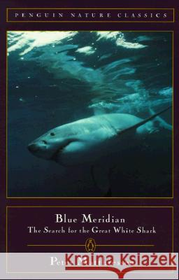 Blue Meridian: The Search for the Great White Shark Peter Matthiessen 9780140265132