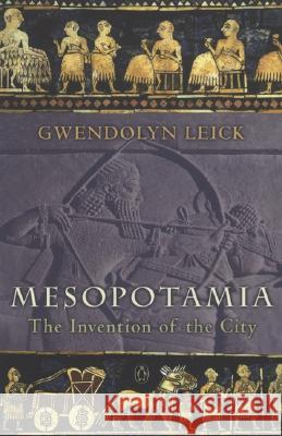 Mesopotamia : The Invention of the City Gwendolyn Leick 9780140265743