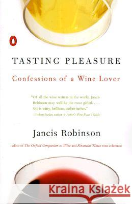 Tasting Pleasure: Confessions of a Wine Lover Jancis Robinson 9780140270013