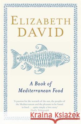 BOOK OF MEDITERRANEAN FOOD Elizabeth David 9780140273281