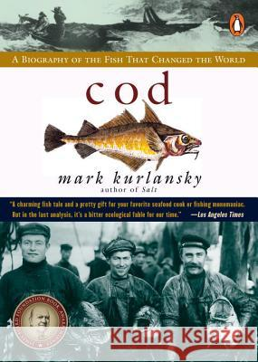 Cod: A Biography of the Fish That Changed the World Mark Kurlansky 9780140275018