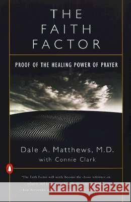 The Faith Factor: Proof of the Healing Power of Prayer Dale A. Matthews Connie Clark 9780140275759