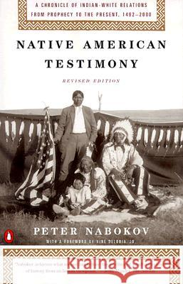 Native American Testimony: Chronicle Indian White Relations from Prophecy Present 19422000 (REV Edition) Peter Nabokov Peter Nabokov Vine, Jr. Deloria 9780140281590