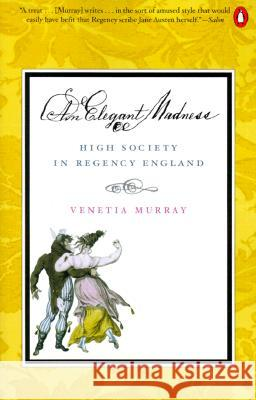 An Elegant Madness: High Society in Regency England Venetia Murray 9780140282962